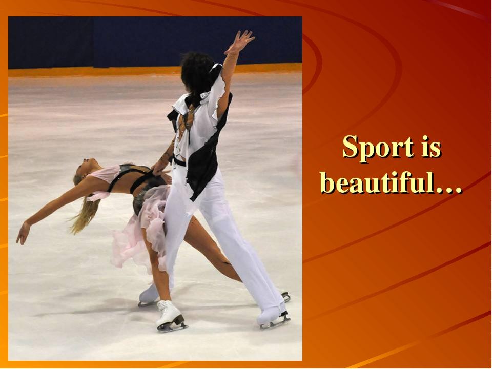 Sport is beautiful…