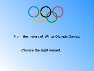 From the history of Winter Olympic Games. Choose the right variant.