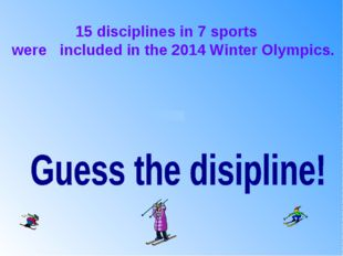 15 disciplines in 7 sports were included in the 2014 Winter Olympics.