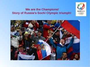 We are the Champions! Story of Russia's Sochi Olympic triumph!