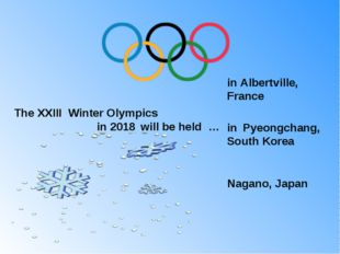 The XXIII Winter Olympics in 2018 will be held … in Albertville, France in