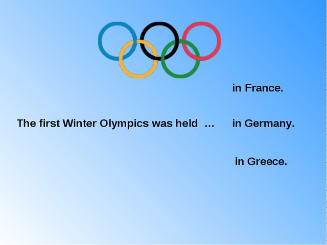 The first Winter Olympics was held … in France. in Germany. in Greece.