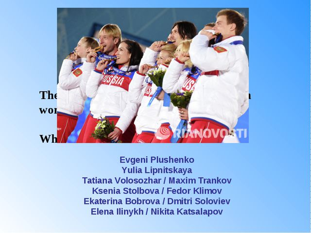 The Russian national figure skating team won gold medals in the team event. W...