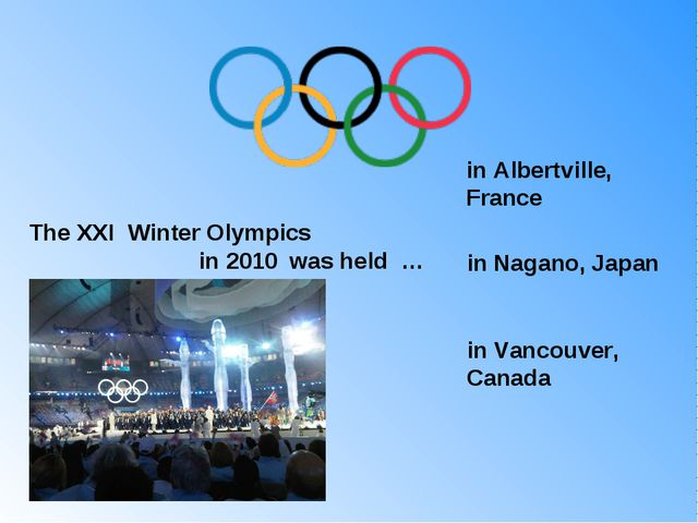 The XXI Winter Olympics in 2010 was held … in Albertville, France in Nagano,...