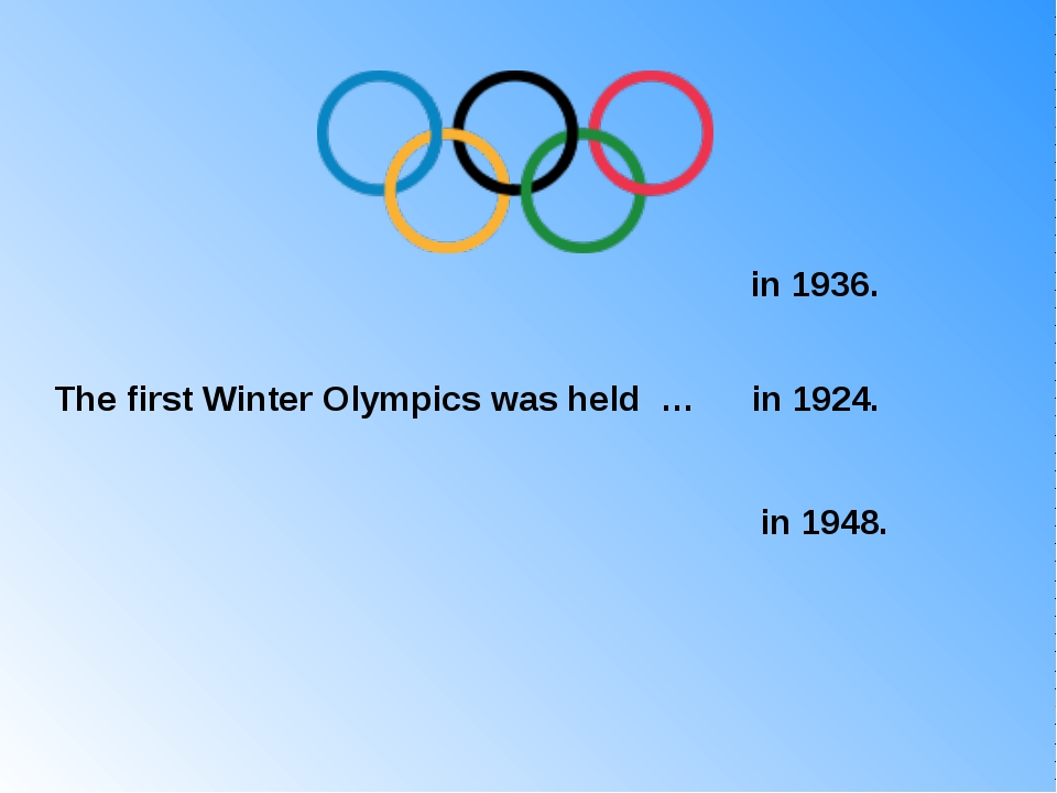 The first Winter Olympics was held … in 1936. in 1924. in 1948.