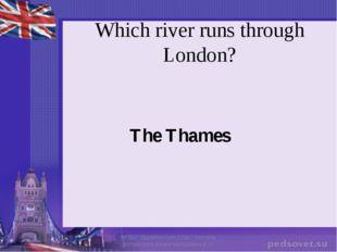 "Which river runs through London? The Thames МОБУ ""Дружбинская СОШ"" Учитель ан"