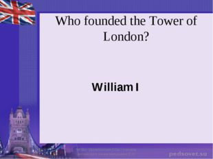 """Who founded the Tower of London? William I МОБУ """"Дружбинская СОШ"""" Учитель анг"""