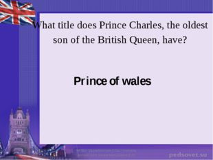 What title does Prince Charles, the oldest son of the British Queen, have? Pr