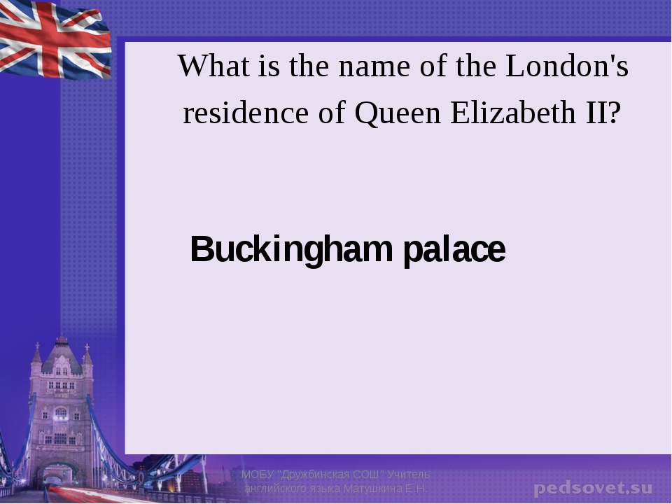 What is the name of the London's residence of Queen Elizabeth II? Buckingham...