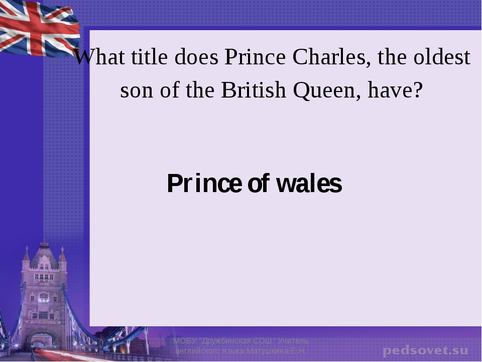 What title does Prince Charles, the oldest son of the British Queen, have? Pr...