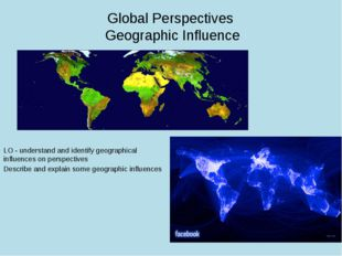 Global Perspectives Geographic Influence LO - understand and identify geograp