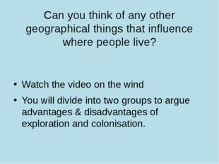 Can you think of any other geographical things that influence where people li