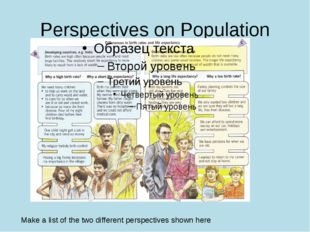 Perspectives on Population Make a list of the two different perspectives show