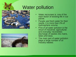 Water pollution Water recourses is one of the main factor of existing life in