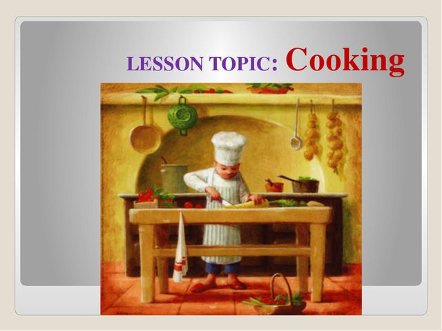 LESSON TOPIC: Cooking