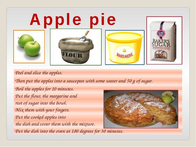 Apple pie Peel and slice the apples. Then put the apples into a saucepan with...