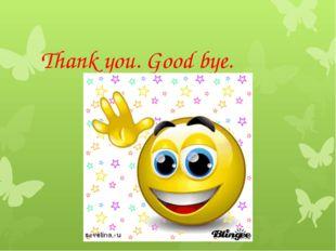 Thank you. Good bye.