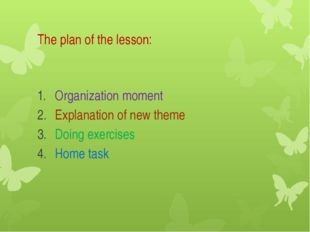 The plan of the lesson: Organization moment Explanation of new theme Doing ex