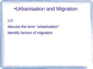 "Urbanisation and Migration LO: discuss the term ""urbanisation"" identify facto"