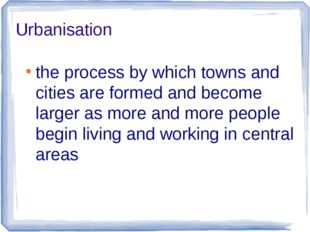 Urbanisation the process by which towns and cities are formed and become larg