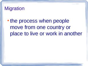 Migration the process when people move from one country or place to live or w