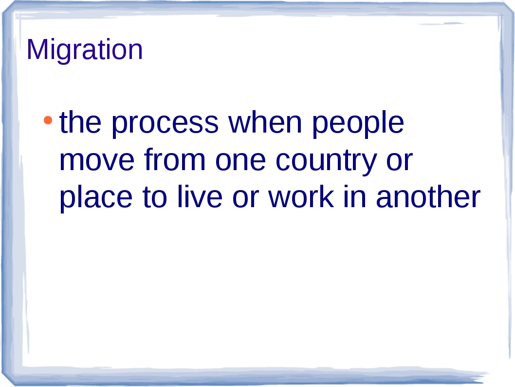Migration the process when people move from one country or place to live or w...