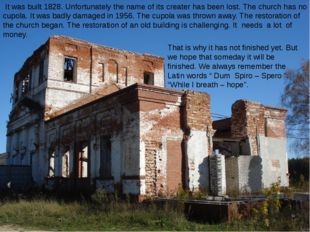 It was built 1828. Unfortunately the name of its creater has been lost. The