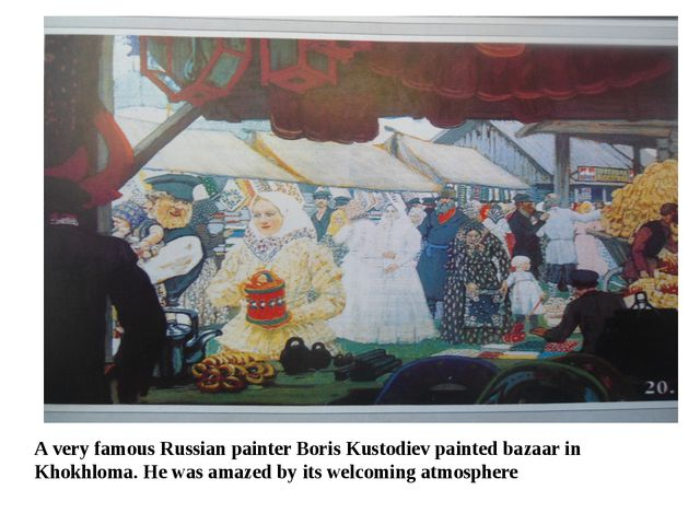 A very famous Russian painter Boris Kustodiev painted bazaar in Khokhloma. He...