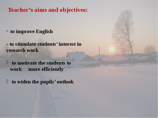 to improve English - to stimulate students' interest in research work to mot...