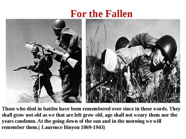 Those who died in battles have been remembered over since in these words. The...