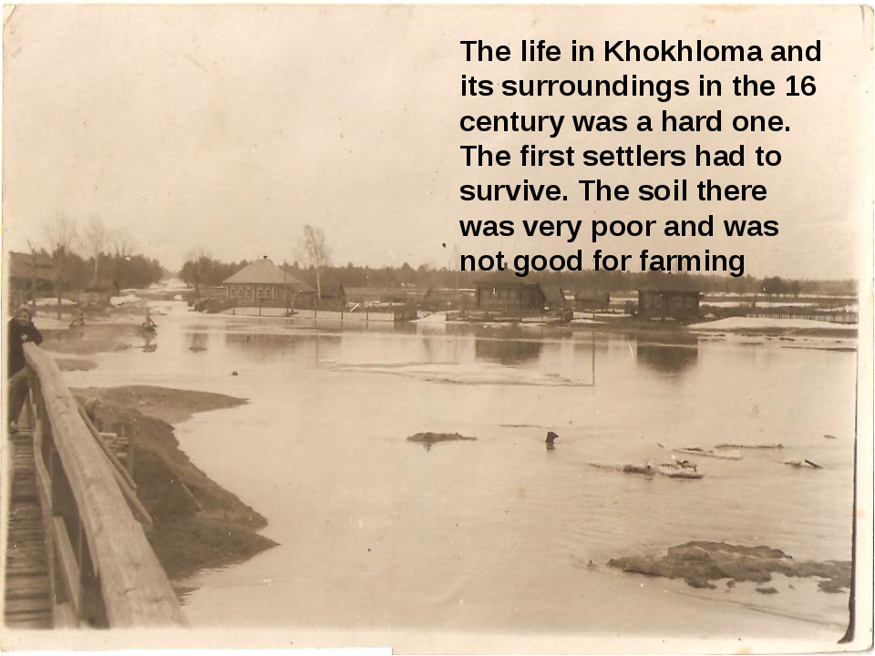 The life in Khokhloma and its surroundings in the 16 century was a hard one....