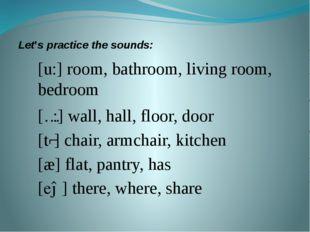Let's practice the sounds: [u:] room, bathroom, living room, bedroom [ɔ:] wal