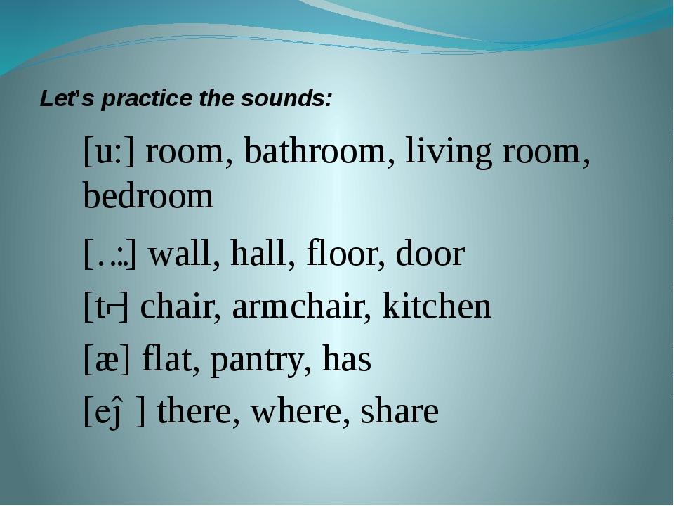 Let's practice the sounds: [u:] room, bathroom, living room, bedroom [ɔ:] wal...