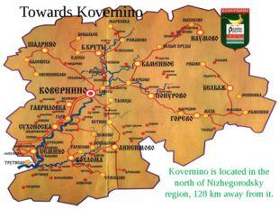 Towards Kovernino Kovernino is located in the north of Nizhegorodsky region,
