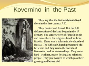 Kovernino in the Past They say that the fist inhabitants lived there in the f