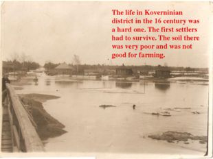 The life in Koverninian district in the 16 century was a hard one. The first
