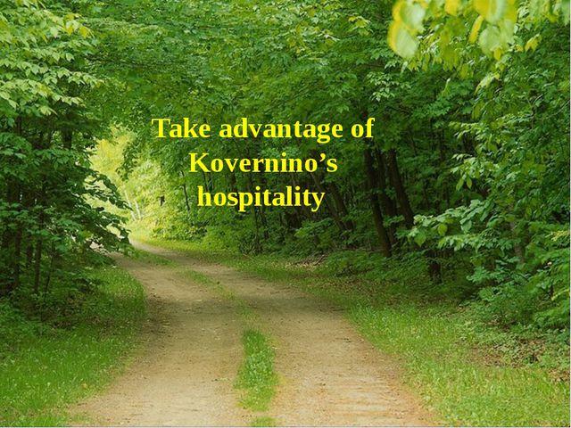 Take advantage of Kovernino's hospitality.
