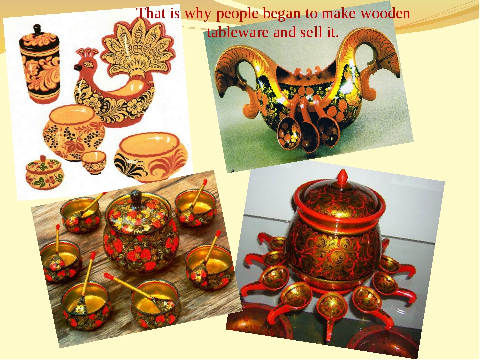 That is why people began to make wooden tableware and sell it.