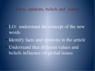 Facts, opinions, beliefs and values LO: understand the concept of the new wor