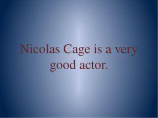 Nicolas Cage is a very good actor.