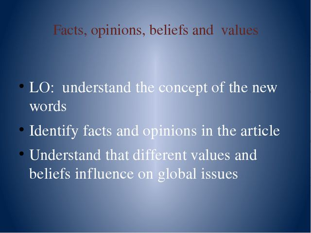 Facts, opinions, beliefs and values LO: understand the concept of the new wor...