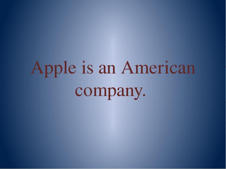Apple is an American company.