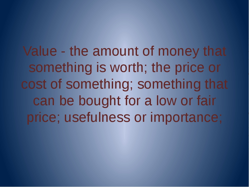 Value - the amount of money that something is worth; the price or cost of so...