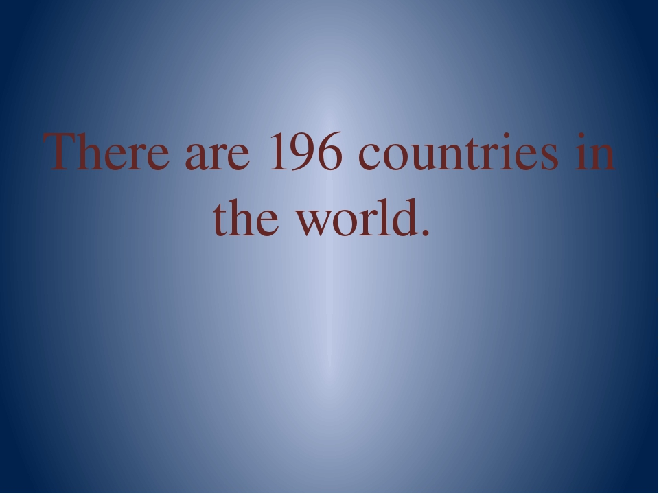 There are 196 countries in the world.