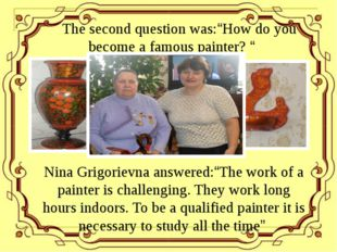 "The second question was:""How do you become a famous painter? "" Nina Grigorie"