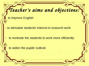 Teacher's aims and objectives: to improve English - to stimulate students' in