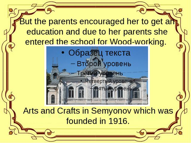 But the parents encouraged her to get an education and due to her parents sh...