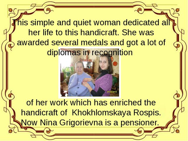 This simple and quiet woman dedicated all her life to this handicraft. She w...