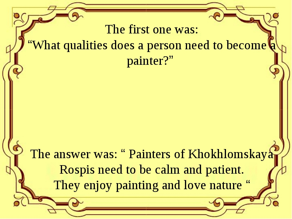"The first one was: ""What qualities does a person need to become a painter?""..."