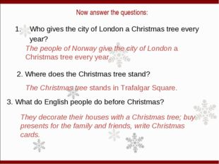 Now answer the questions: 1. Who gives the city of London a Christmas tree e
